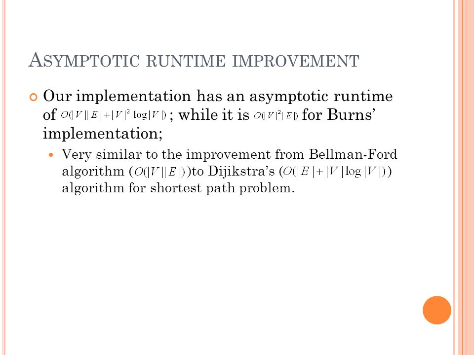 A SYMPTOTIC RUNTIME IMPROVEMENT Our implementation has an asymptotic runtime of ; while it is for Burns implementation; Very similar to the improvemen