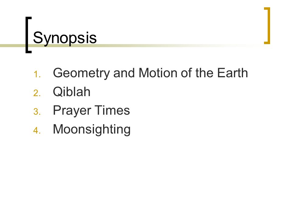 Synopsis 1. Geometry and Motion of the Earth 2. Qiblah 3. Prayer Times 4. Moonsighting
