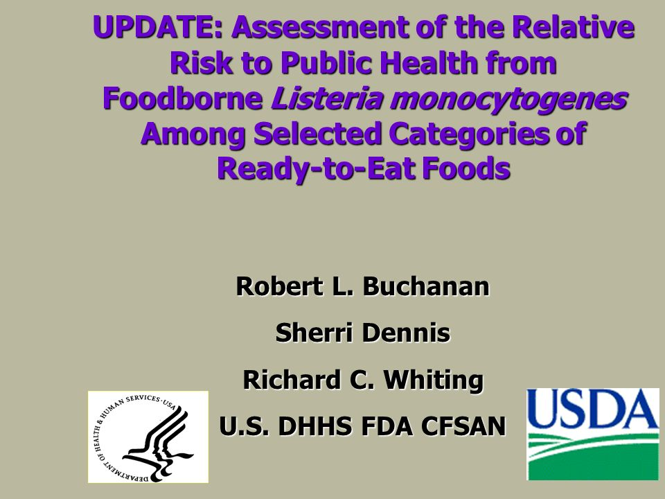 UPDATE: Assessment of the Relative Risk to Public Health from Foodborne Listeria monocytogenes Among Selected Categories of Ready-to-Eat Foods Robert L.