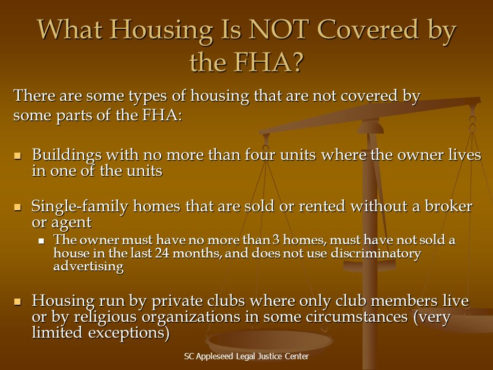SC Appleseed Legal Justice Center What Housing Is NOT Covered by the FHA? There are some types of housing that are not covered by some parts of the FH