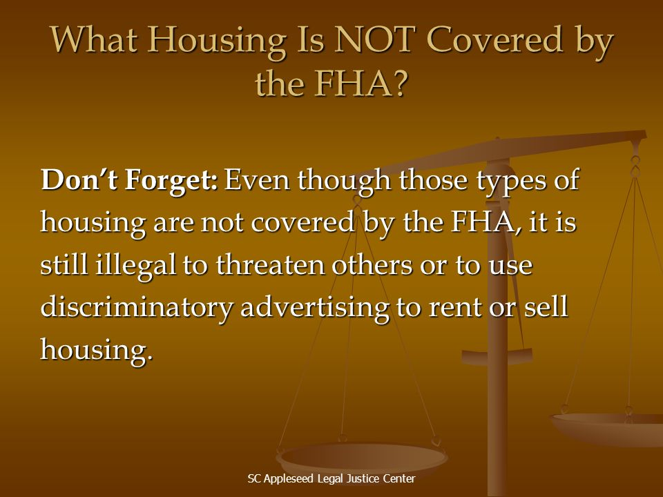 SC Appleseed Legal Justice Center What Housing Is NOT Covered by the FHA? Dont Forget: Even though those types of housing are not covered by the FHA,