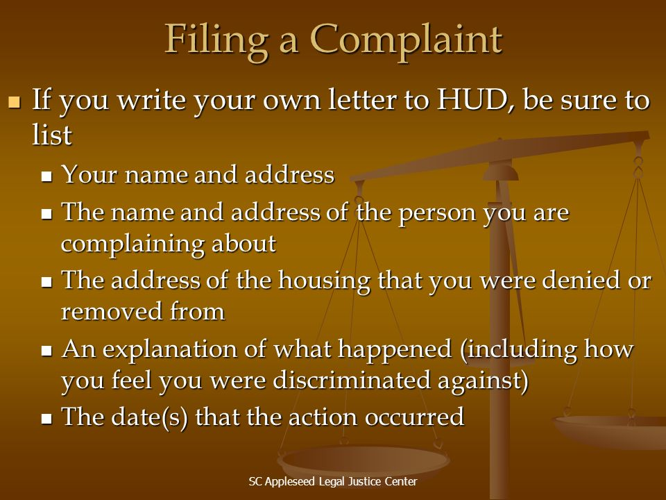 SC Appleseed Legal Justice Center Filing a Complaint If you write your own letter to HUD, be sure to list If you write your own letter to HUD, be sure