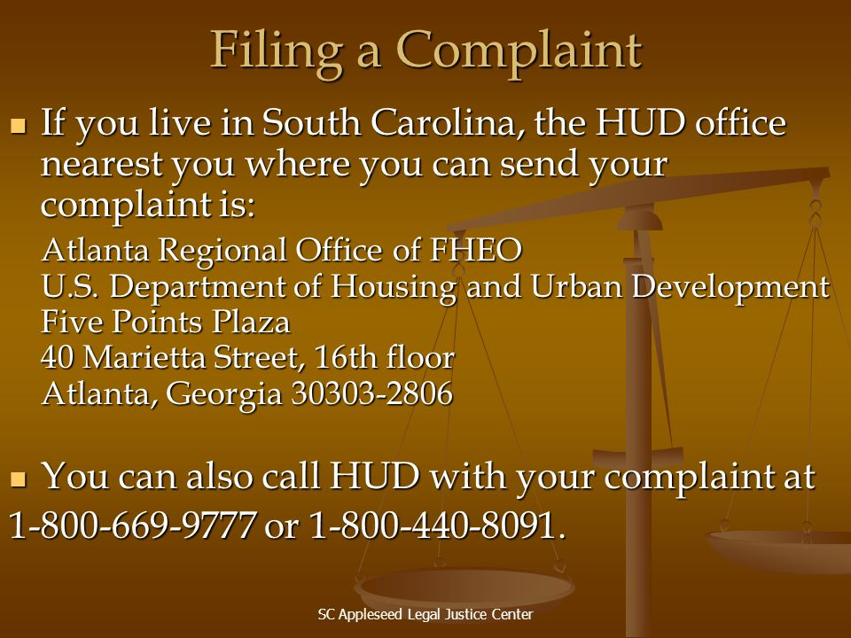 SC Appleseed Legal Justice Center Filing a Complaint If you live in South Carolina, the HUD office nearest you where you can send your complaint is: I