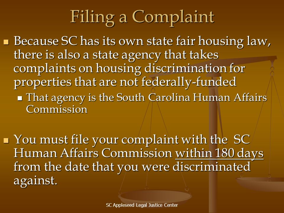 SC Appleseed Legal Justice Center Filing a Complaint Because SC has its own state fair housing law, there is also a state agency that takes complaints