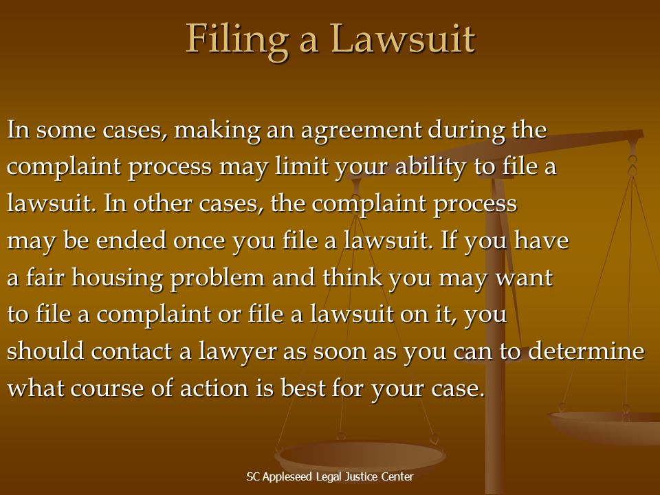 SC Appleseed Legal Justice Center Filing a Lawsuit In some cases, making an agreement during the complaint process may limit your ability to file a la
