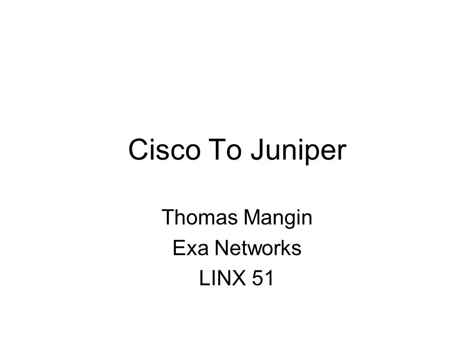 Cisco To Juniper Thomas Mangin Exa Networks LINX 51