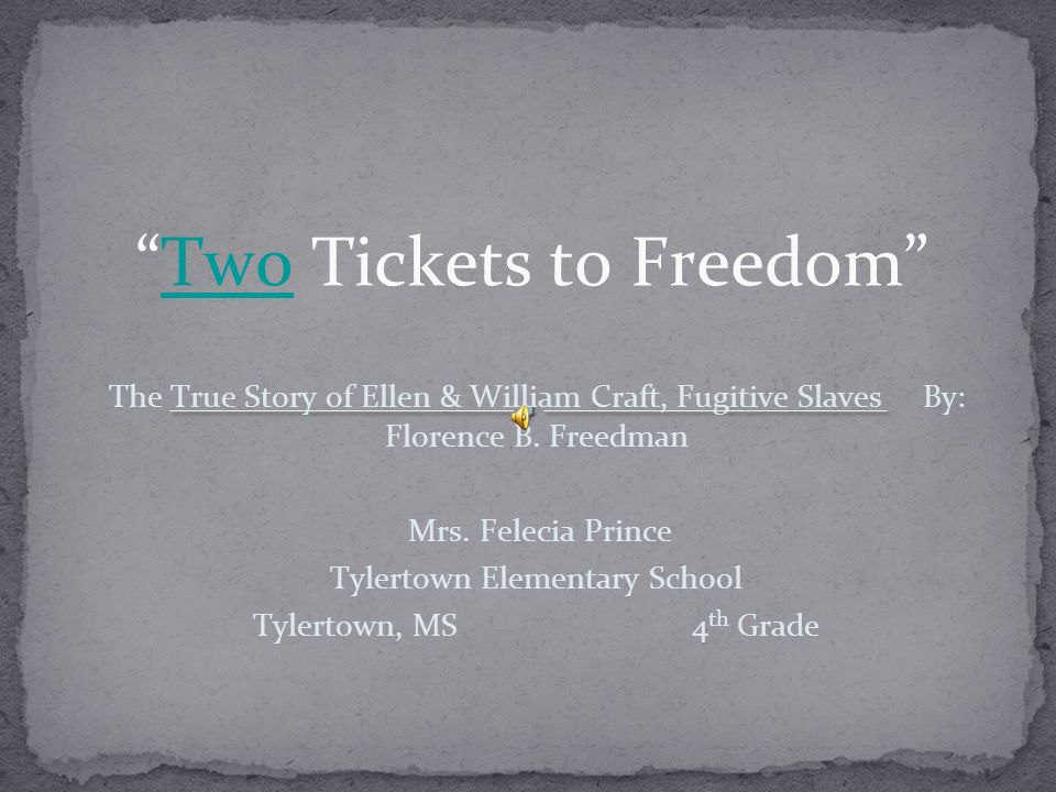 The True Story of Ellen & William Craft, Fugitive Slaves By: Florence B. Freedman Mrs. Felecia Prince Tylertown Elementary School Tylertown, MS 4 th G