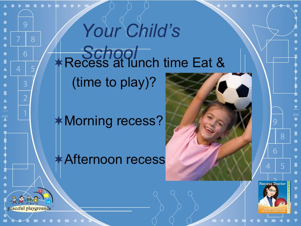 Your Childs School Recess at lunch time Eat & (time to play) Morning recess Afternoon recess