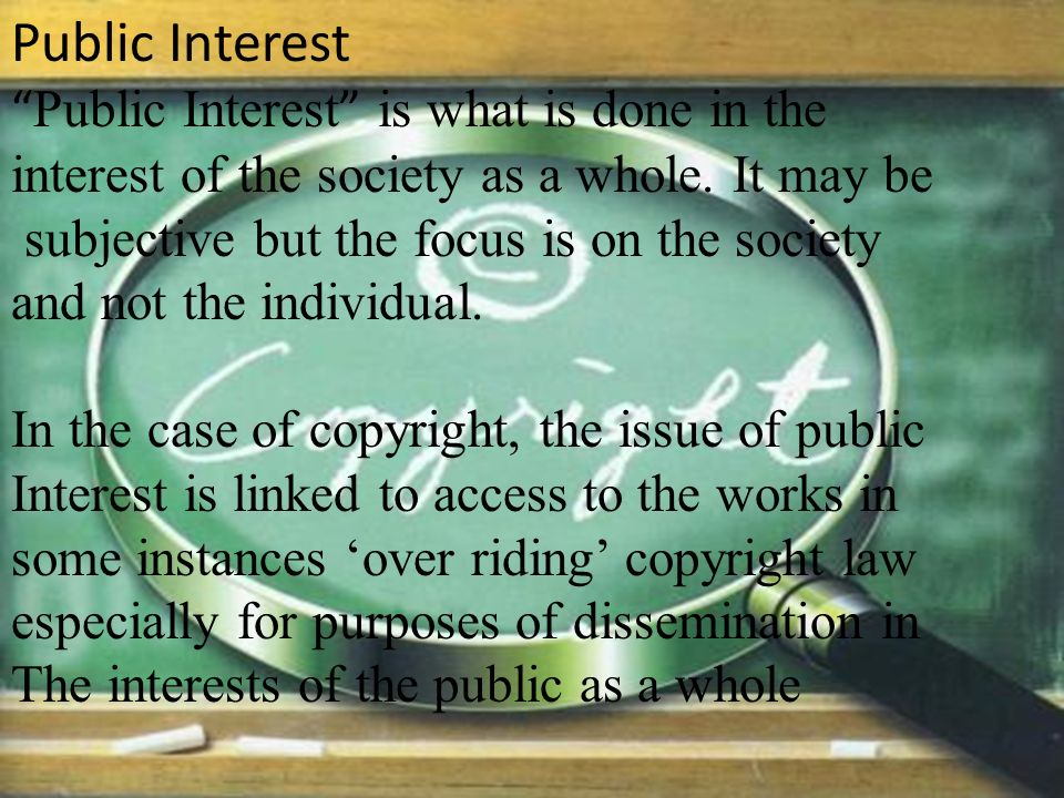 Public Interest Public Interest is what is done in the interest of the society as a whole.