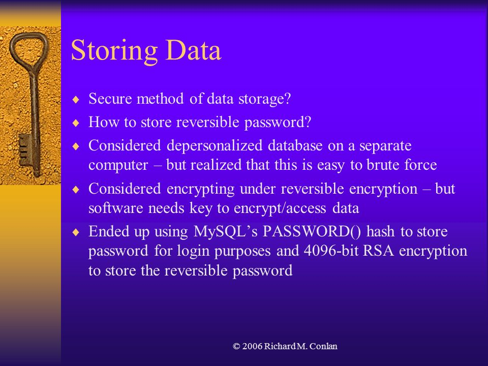 © 2006 Richard M. Conlan Storing Data Secure method of data storage? How to store reversible password? Considered depersonalized database on a separat