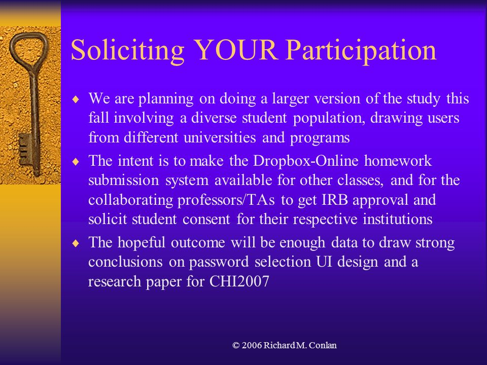 © 2006 Richard M. Conlan Soliciting YOUR Participation We are planning on doing a larger version of the study this fall involving a diverse student po