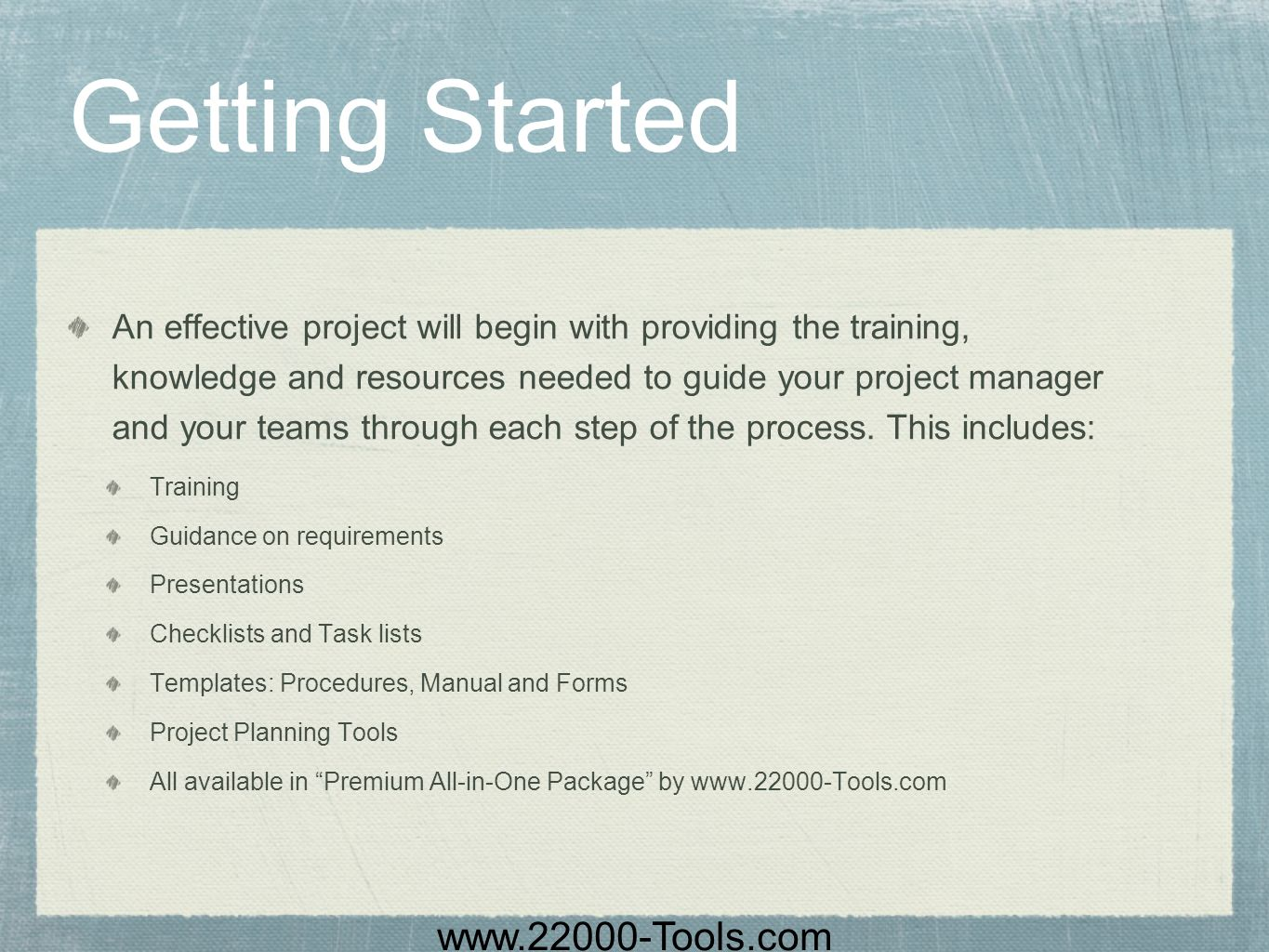 www.22000-Tools.com Getting Started An effective project will begin with providing the training, knowledge and resources needed to guide your project