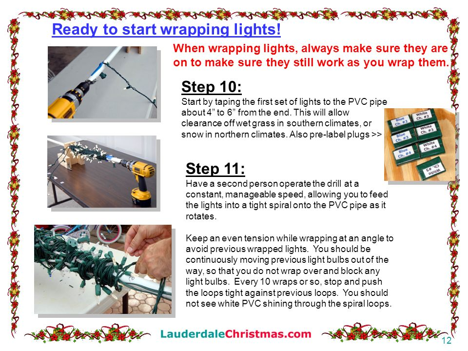 12 Step 10: Start by taping the first set of lights to the PVC pipe about 4 to 6 from the end. This will allow clearance off wet grass in southern cli
