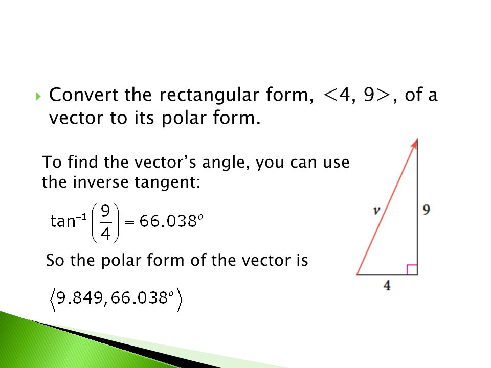 To find the vectors angle, you can use the inverse tangent: So the polar form of the vector is