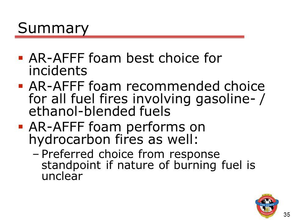 35 Summary AR-AFFF foam best choice for incidents AR-AFFF foam recommended choice for all fuel fires involving gasoline- / ethanol-blended fuels AR-AF