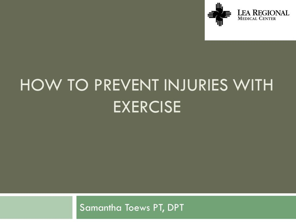 HOW TO PREVENT INJURIES WITH EXERCISE Samantha Toews PT, DPT