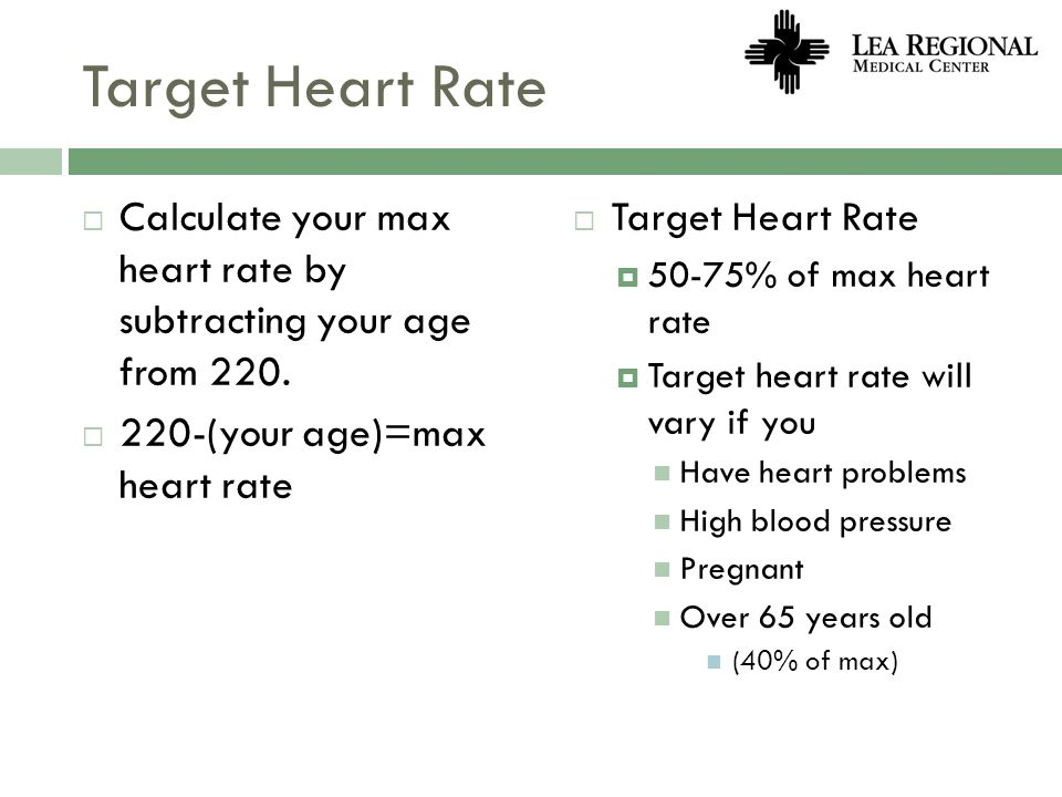 Target Heart Rate Calculate your max heart rate by subtracting your age from 220. 220-(your age)=max heart rate Target Heart Rate 50-75% of max heart