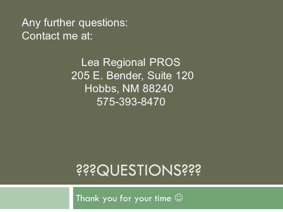 ???QUESTIONS??? Thank you for your time Any further questions: Contact me at: Lea Regional PROS 205 E. Bender, Suite 120 Hobbs, NM 88240 575-393-8470