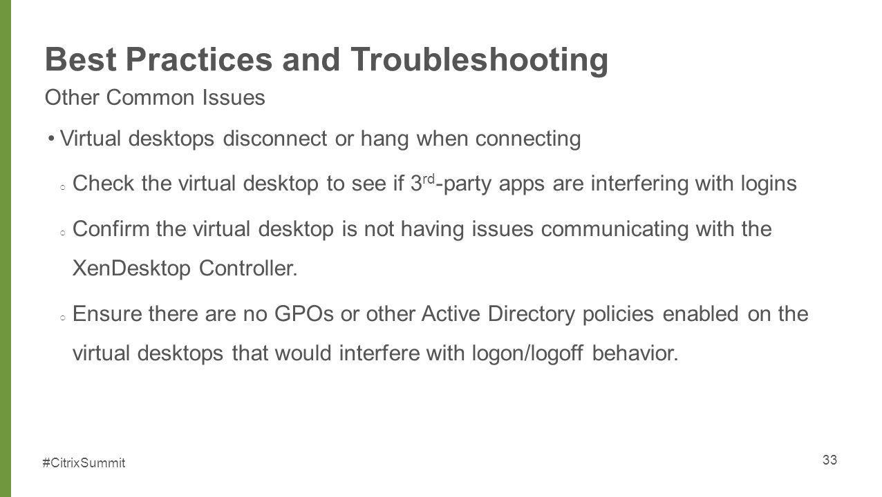 #CitrixSummit Best Practices and Troubleshooting Other Common Issues Virtual desktops disconnect or hang when connecting Check the virtual desktop to