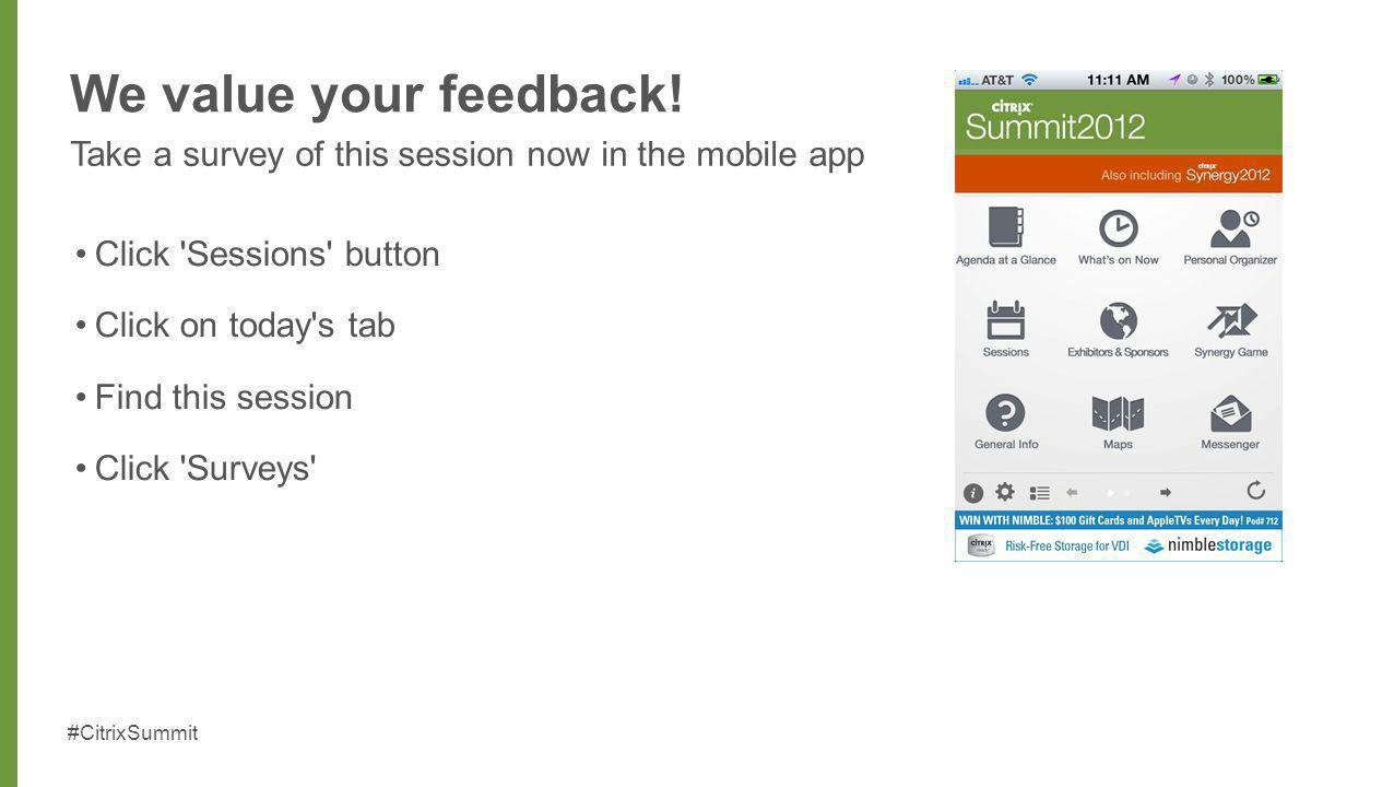 #CitrixSummit We value your feedback! Take a survey of this session now in the mobile app Click 'Sessions' button Click on today's tab Find this sessi