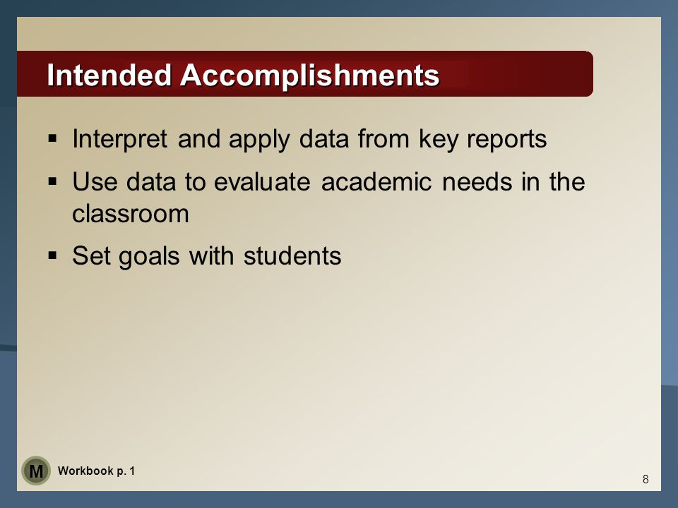 Intended Accomplishments Interpret and apply data from key reports Use data to evaluate academic needs in the classroom Set goals with students 8 Work