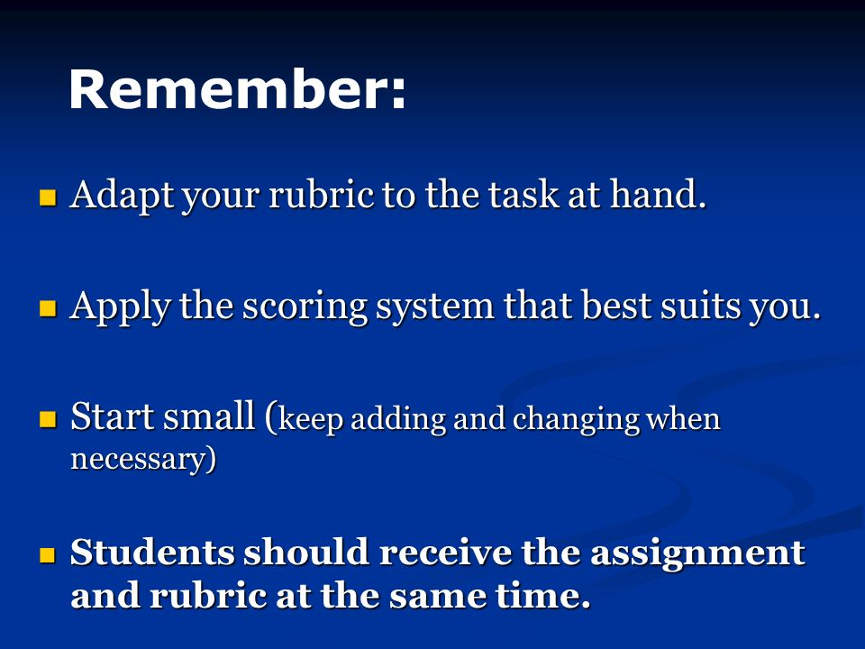 Adapt your rubric to the task at hand. Adapt your rubric to the task at hand.