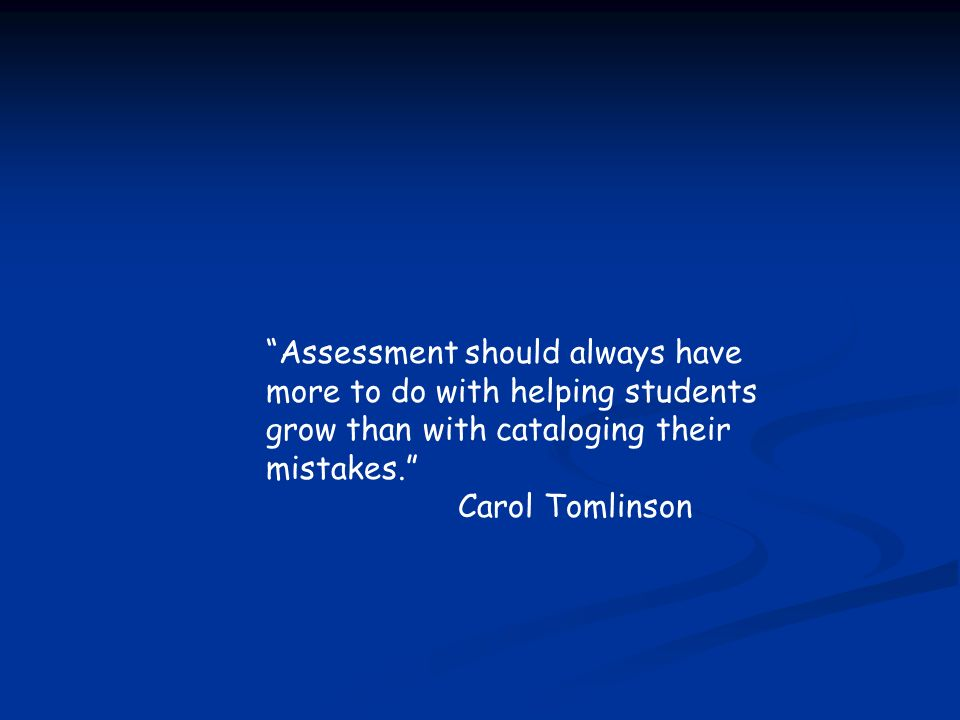 Assessment should always have more to do with helping students grow than with cataloging their mistakes.