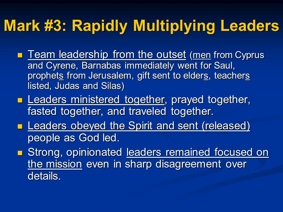 Team leadership from the outset (men from Cyprus and Cyrene, Barnabas immediately went for Saul, prophets from Jerusalem, gift sent to elders, teachers listed, Judas and Silas) Team leadership from the outset (men from Cyprus and Cyrene, Barnabas immediately went for Saul, prophets from Jerusalem, gift sent to elders, teachers listed, Judas and Silas) Leaders ministered together, prayed together, fasted together, and traveled together.