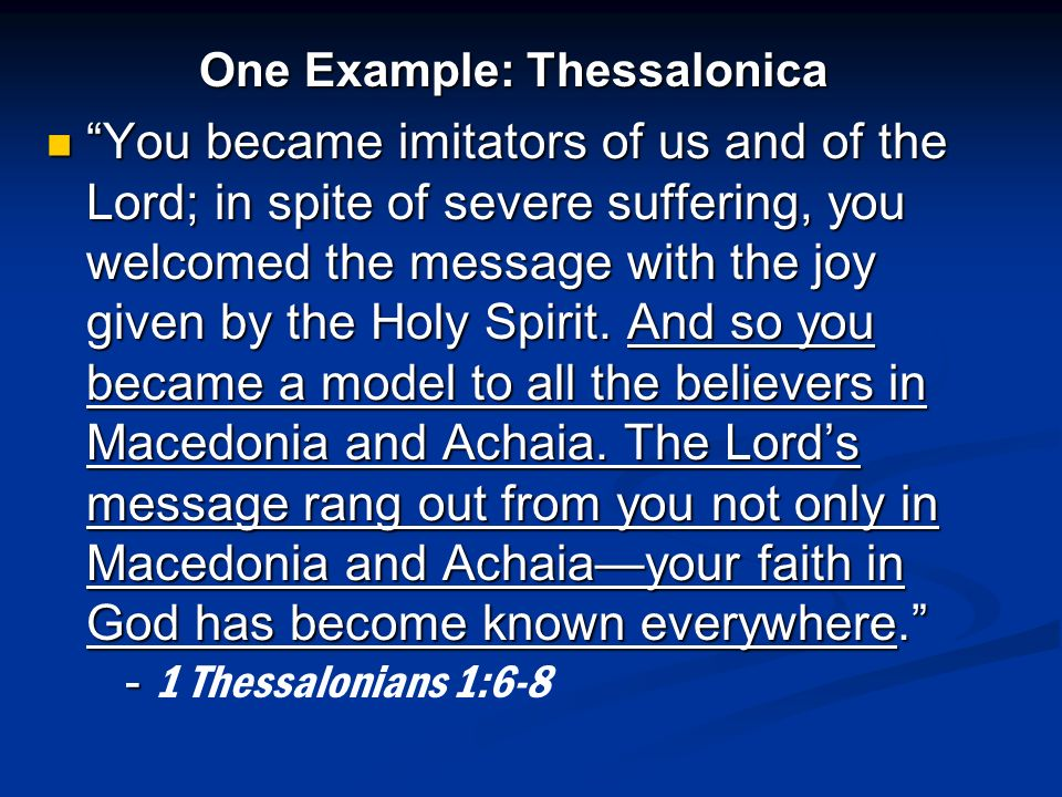 One Example: Thessalonica You became imitators of us and of the Lord; in spite of severe suffering, you welcomed the message with the joy given by the Holy Spirit.