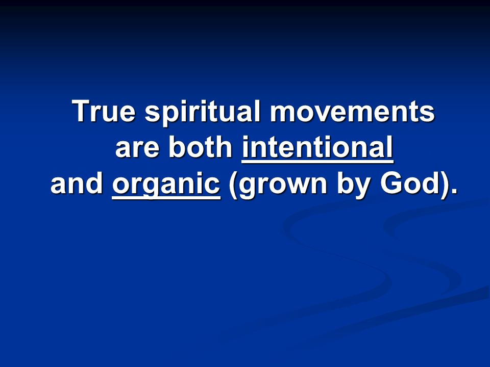 True spiritual movements are both intentional and organic (grown by God).