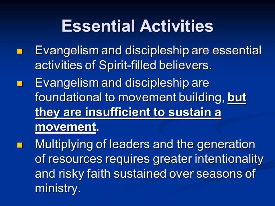 Essential Activities Evangelism and discipleship are essential activities of Spirit-filled believers.