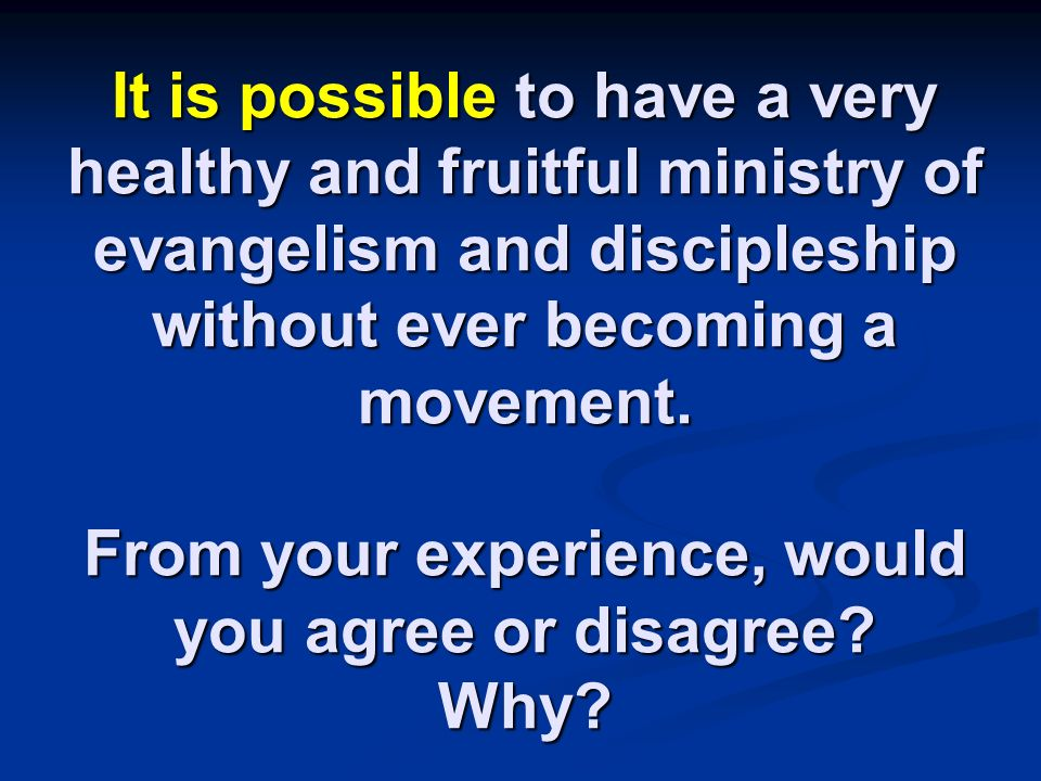 It is possible to have a very healthy and fruitful ministry of evangelism and discipleship without ever becoming a movement.