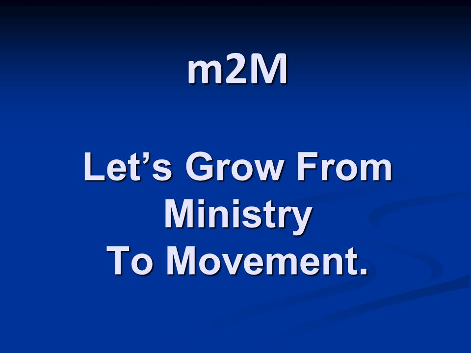m2M Lets Grow From Ministry To Movement.