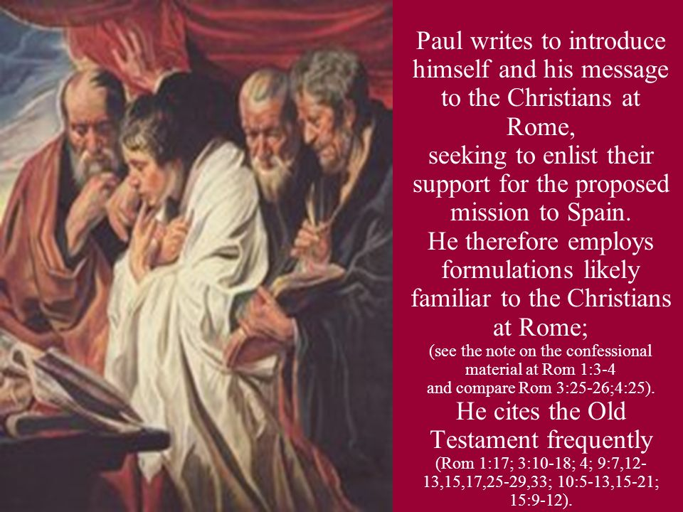 Paul writes to introduce himself and his message to the Christians at Rome, seeking to enlist their support for the proposed mission to Spain. He ther