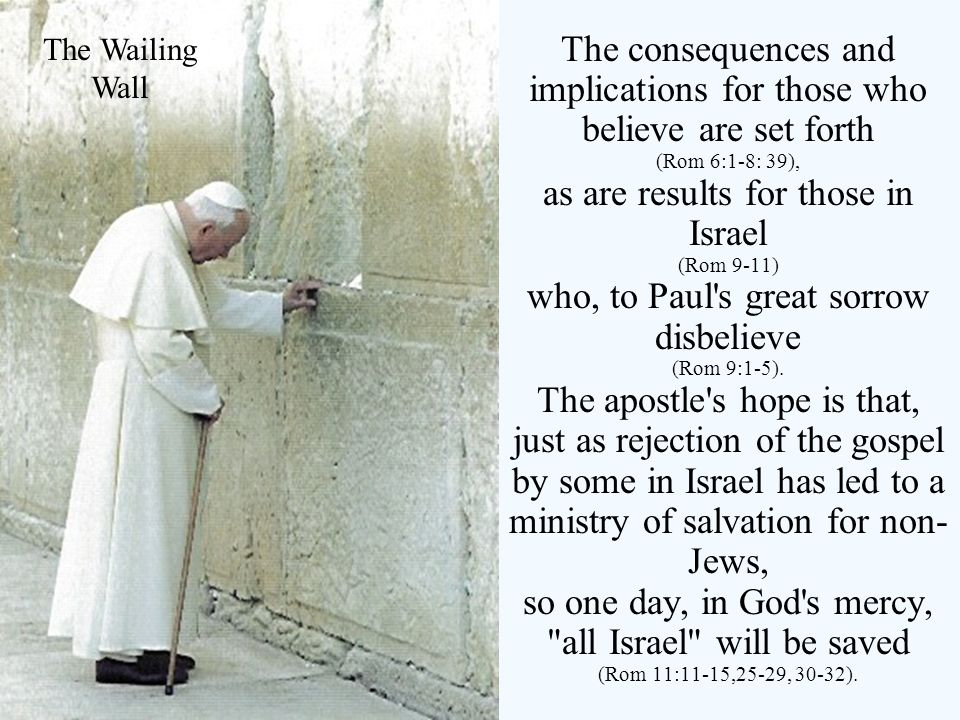 The consequences and implications for those who believe are set forth (Rom 6:1-8: 39), as are results for those in Israel (Rom 9-11) who, to Paul's gr