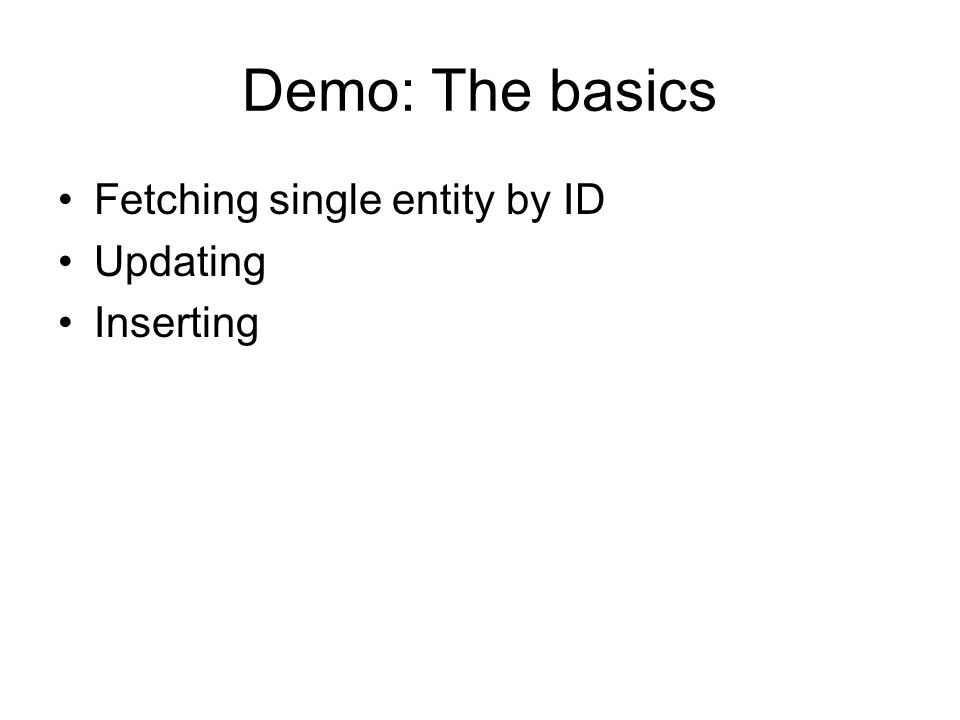 Demo: The basics Fetching single entity by ID Updating Inserting