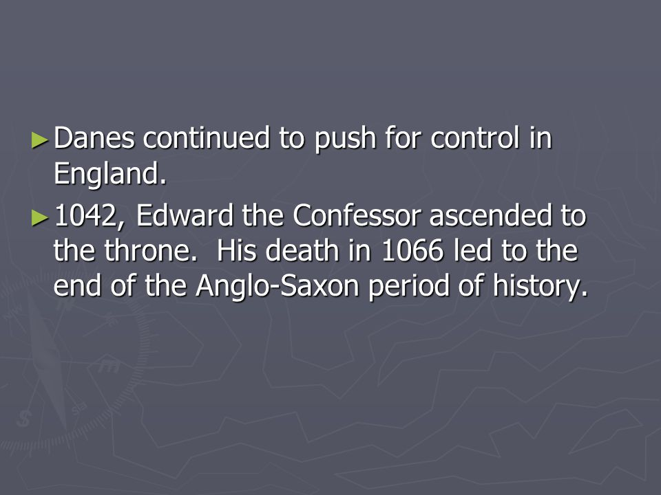Danes continued to push for control in England. Danes continued to push for control in England. 1042, Edward the Confessor ascended to the throne. His