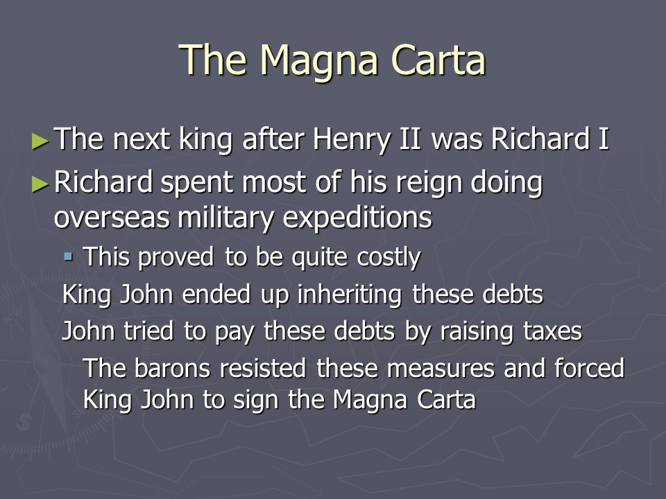 The Magna Carta The next king after Henry II was Richard I The next king after Henry II was Richard I Richard spent most of his reign doing overseas m