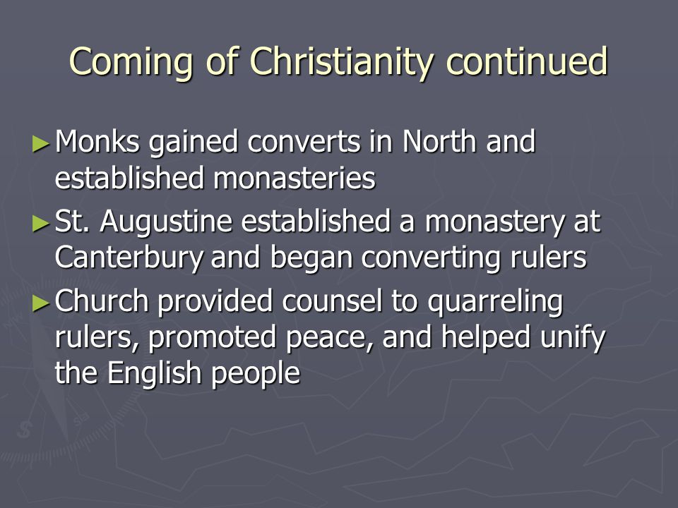 Coming of Christianity continued Monks gained converts in North and established monasteries Monks gained converts in North and established monasteries