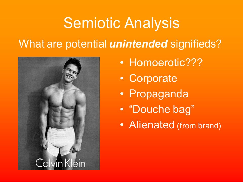 Semiotic Analysis Homoerotic??? Corporate Propaganda Douche bag Alienated (from brand) What are potential unintended signifieds?
