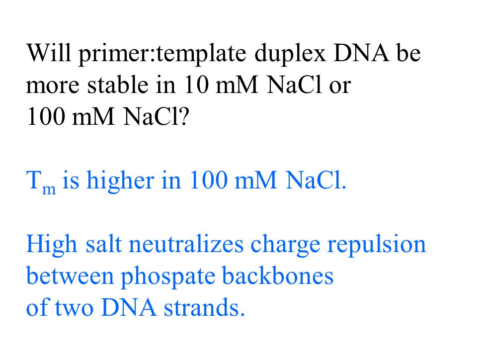 Will primer:template duplex DNA be more stable in 10 mM NaCl or 100 mM NaCl.
