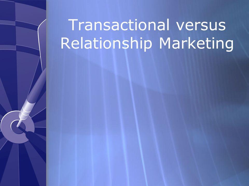 Transactional versus Relationship Marketing