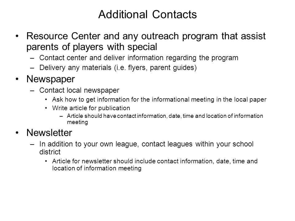 Additional Contacts Resource Center and any outreach program that assist parents of players with special –Contact center and deliver information regarding the program –Delivery any materials (i.e.