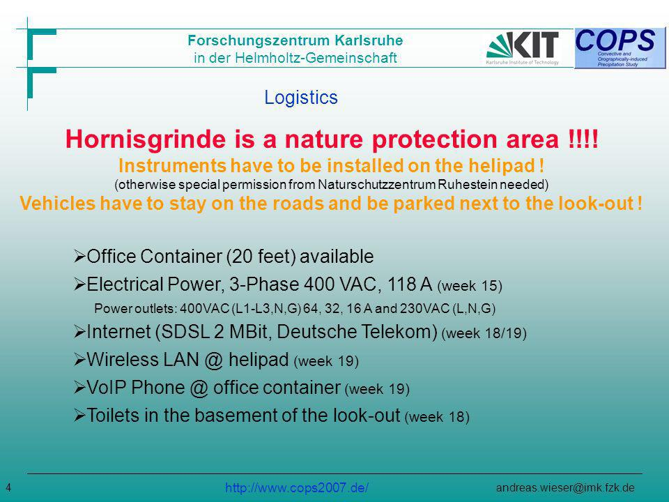 Forschungszentrum Karlsruhe in der Helmholtz-Gemeinschaft http://www.cops2007.de/ andreas.wieser@imk.fzk.de4 Logistics Hornisgrinde is a nature protection area !!!.