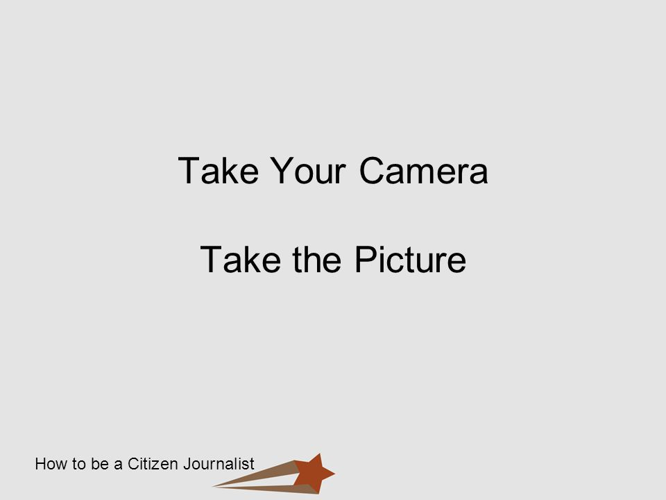Take Your Camera Take the Picture
