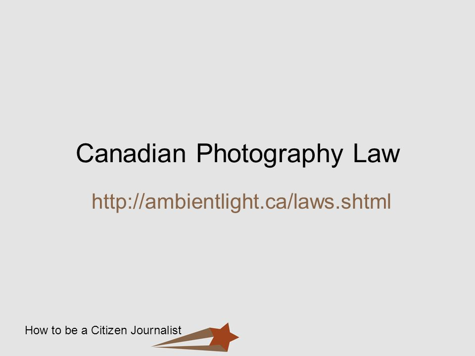 Canadian Photography Law http://ambientlight.ca/laws.shtml