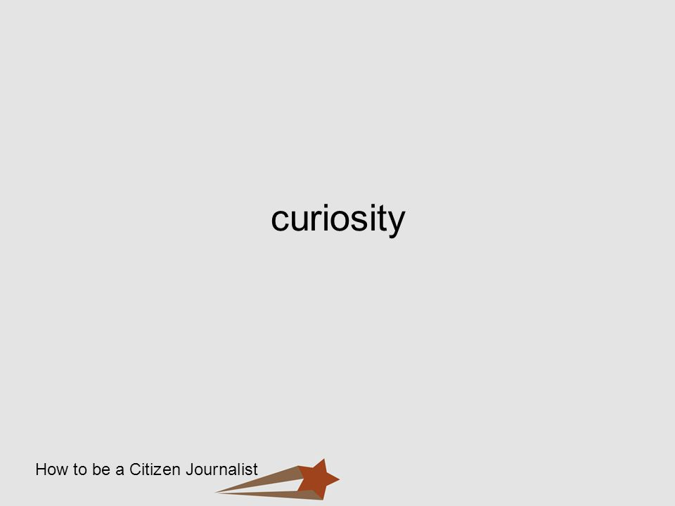 How to be a Citizen Journalist curiosity