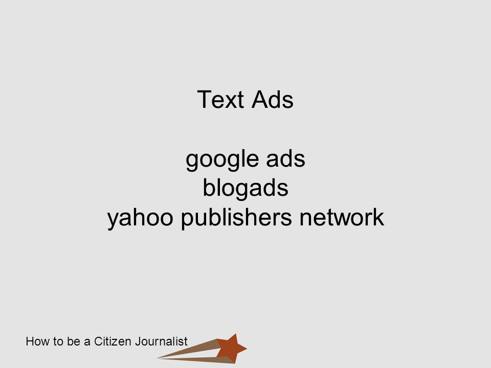 How to be a Citizen Journalist Text Ads google ads blogads yahoo publishers network