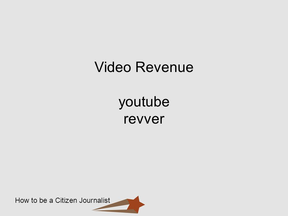 How to be a Citizen Journalist Video Revenue youtube revver