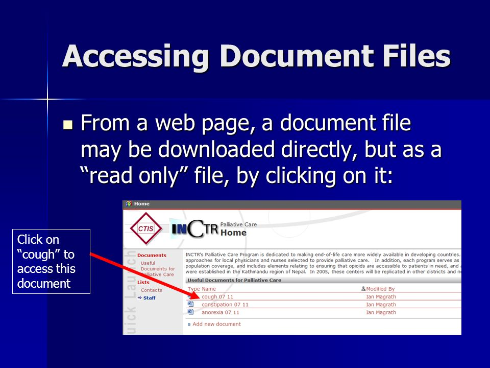 Accessing Document Files From a web page, a document file may be downloaded directly, but as a read only file, by clicking on it: From a web page, a document file may be downloaded directly, but as a read only file, by clicking on it: Click on cough to access this document